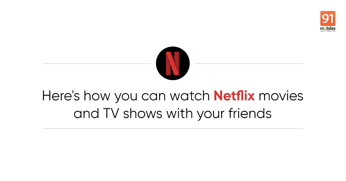 Netflix Party lets you watch movies and TV shows with your friends, here's how