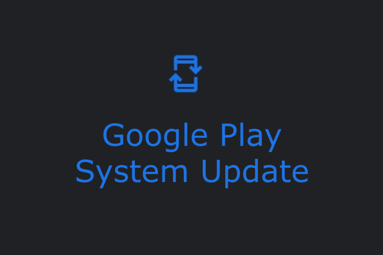 What is Google Play System Update on Android